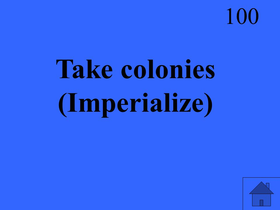 Take colonies (Imperialize) 100