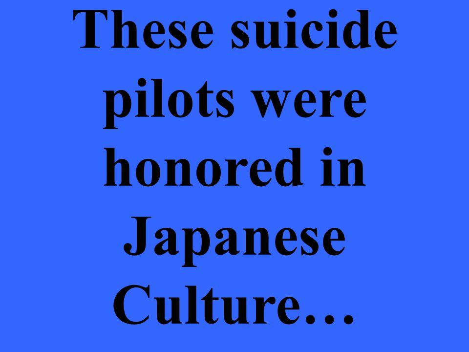 These suicide pilots were honored in Japanese Culture…