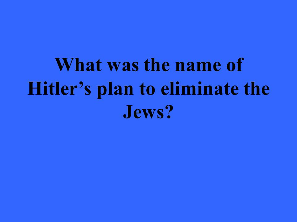 What was the name of Hitler's plan to eliminate the Jews