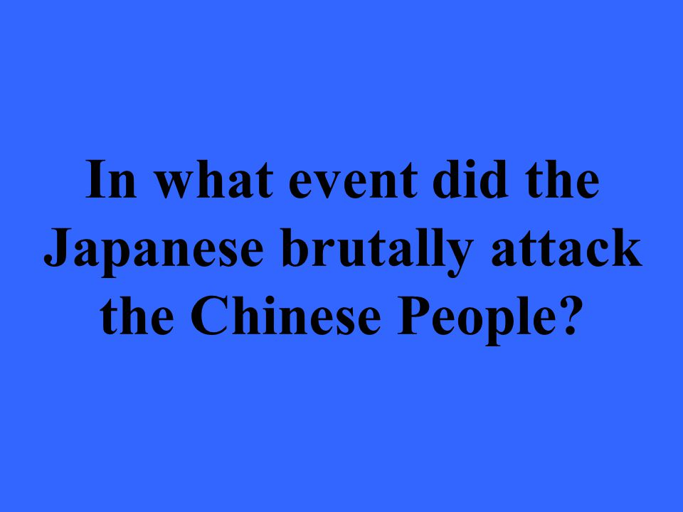 In what event did the Japanese brutally attack the Chinese People