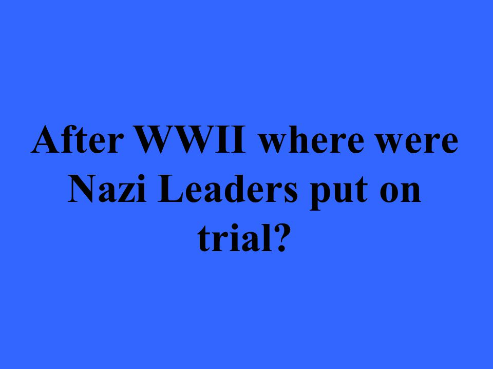 After WWII where were Nazi Leaders put on trial
