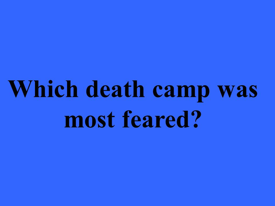 Which death camp was most feared