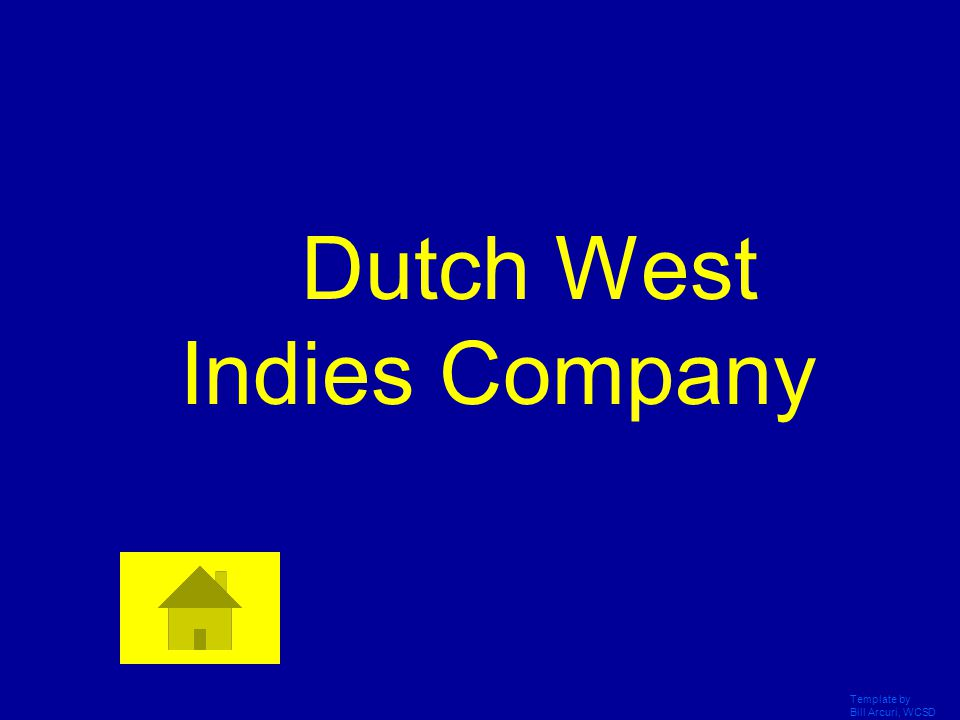 Template by Bill Arcuri, WCSD This Dutch company was founded in 1621 to carry their conflict with Spain to Spanish overseas possessions.
