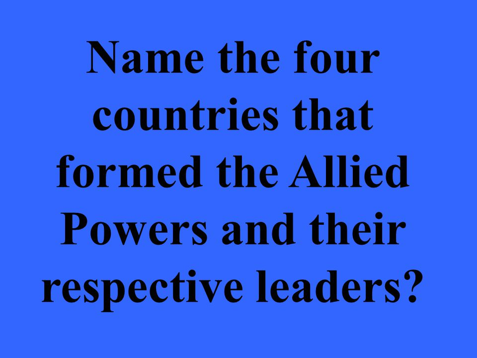 Name the four countries that formed the Allied Powers and their respective leaders