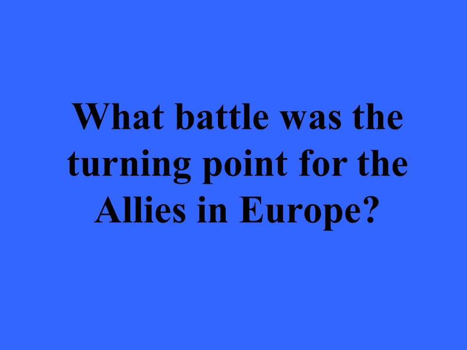 What battle was the turning point for the Allies in Europe