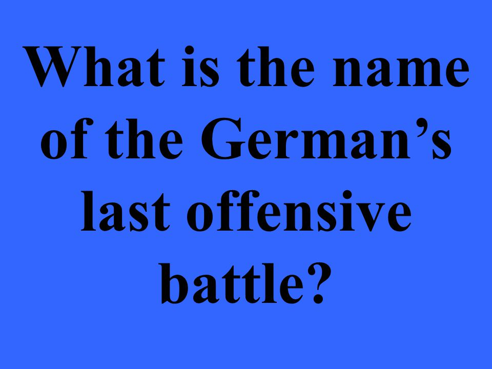 What is the name of the German's last offensive battle