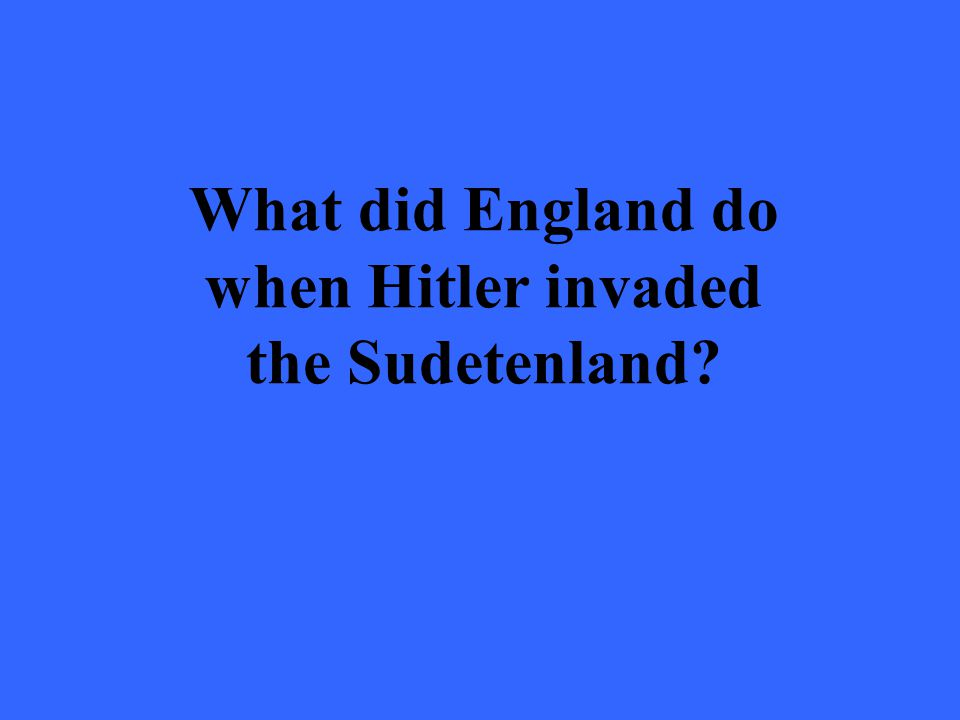What did England do when Hitler invaded the Sudetenland
