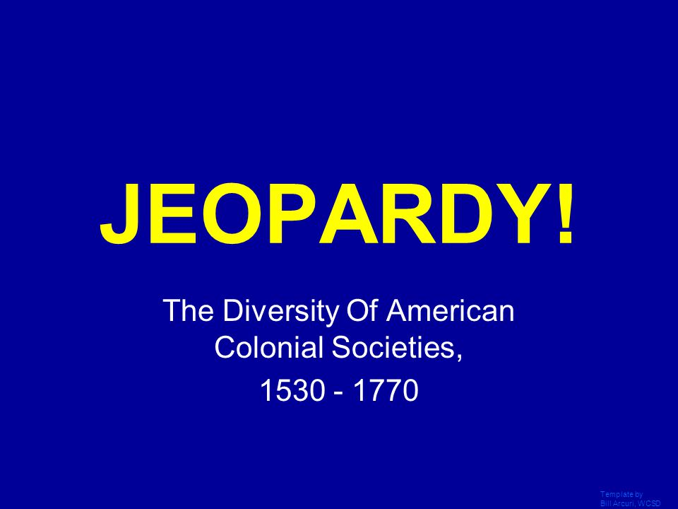 Template by Bill Arcuri, WCSD Click Once to Begin JEOPARDY.