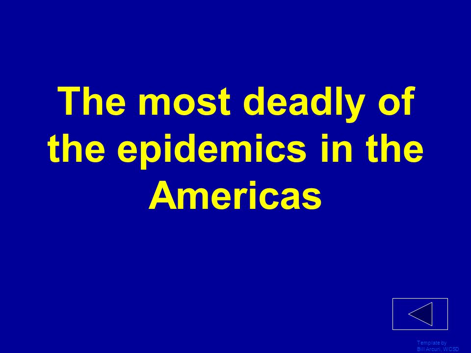Template by Bill Arcuri, WCSD The most deadly of the epidemics in the Americas