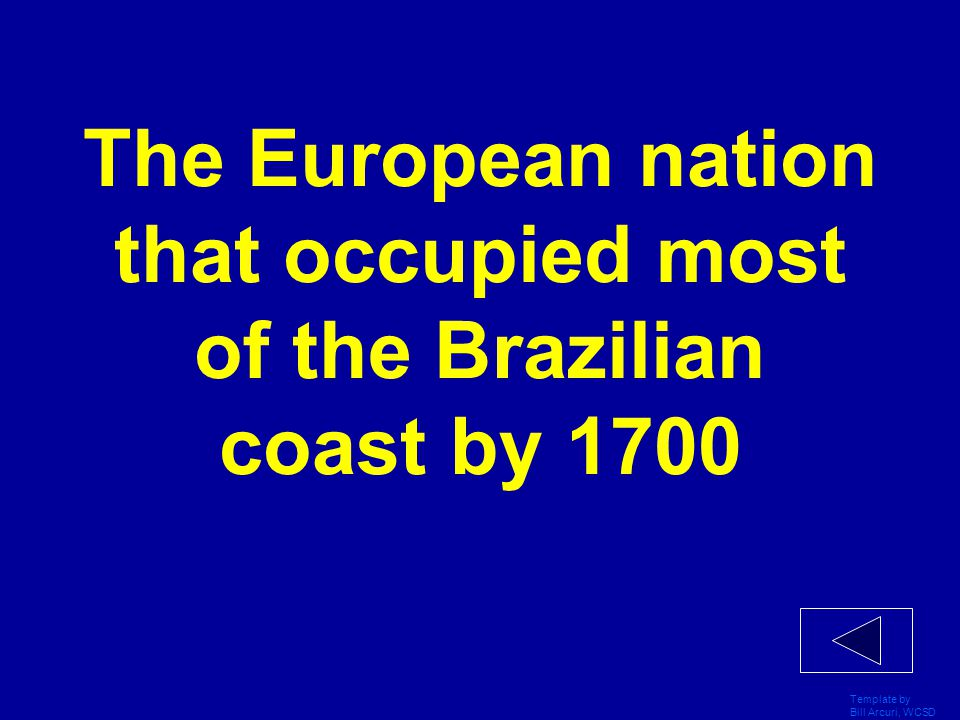 Template by Bill Arcuri, WCSD The European nation that occupied most of the Brazilian coast by 1700