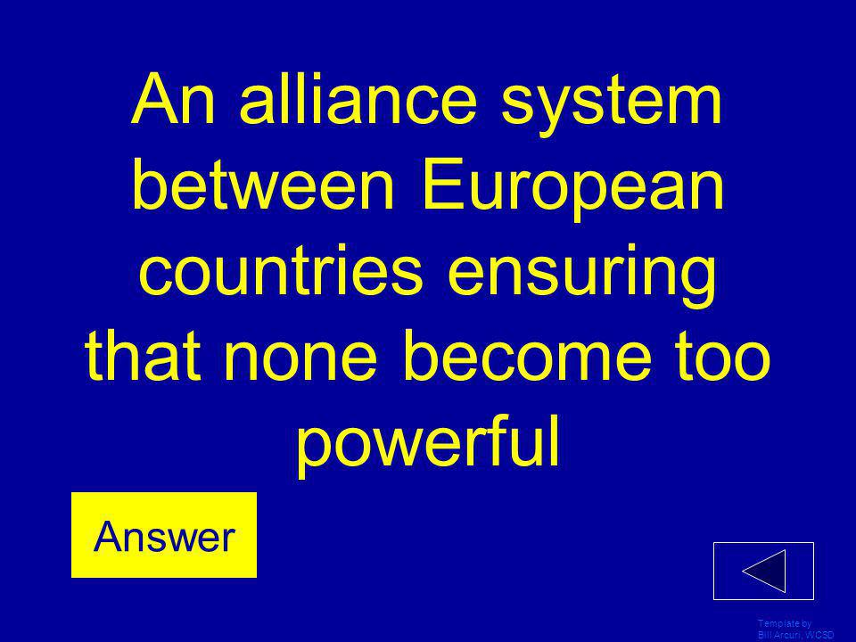 Template by Bill Arcuri, WCSD An alliance system between European countries ensuring that none become too powerful Answer