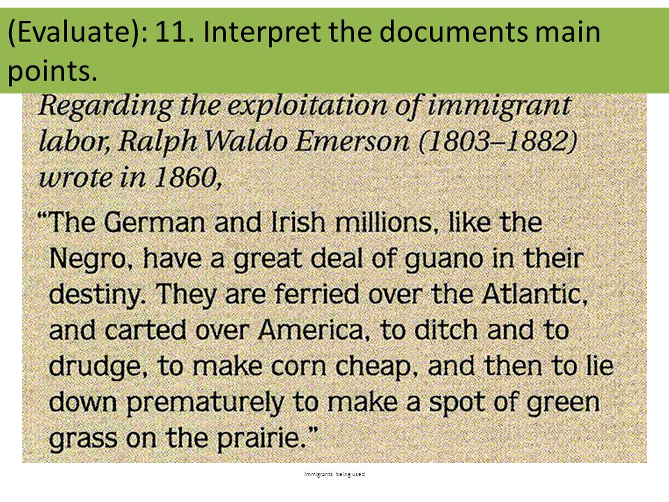 Immigrants being used (Evaluate): 11. Interpret the documents main points.