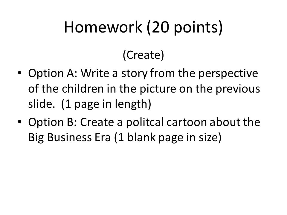 Homework (20 points) (Create) Option A: Write a story from the perspective of the children in the picture on the previous slide.
