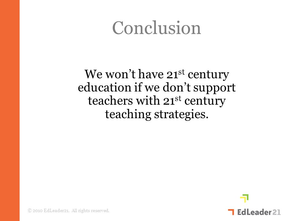 Conclusion We won't have 21 st century education if we don't support teachers with 21 st century teaching strategies.