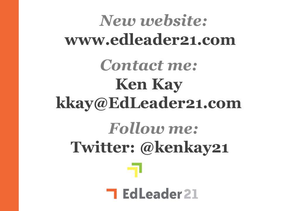 Ken Kay kkay@EdLeader21.com Twitter: @kenkay21 Ll Contact me: Follow me: New website: www.edleader21.com