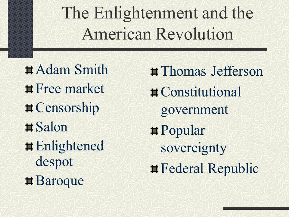 The Enlightenment and the American Revolution Adam Smith Free market Censorship Salon Enlightened despot Baroque Thomas Jefferson Constitutional gover