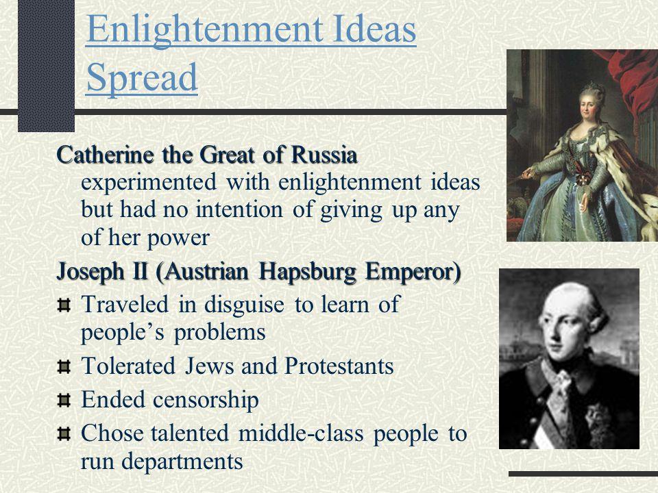 S E C T I O N 2 Enlightenment Ideas Spread Catherine the Great of Russia Catherine the Great of Russia experimented with enlightenment ideas but had n