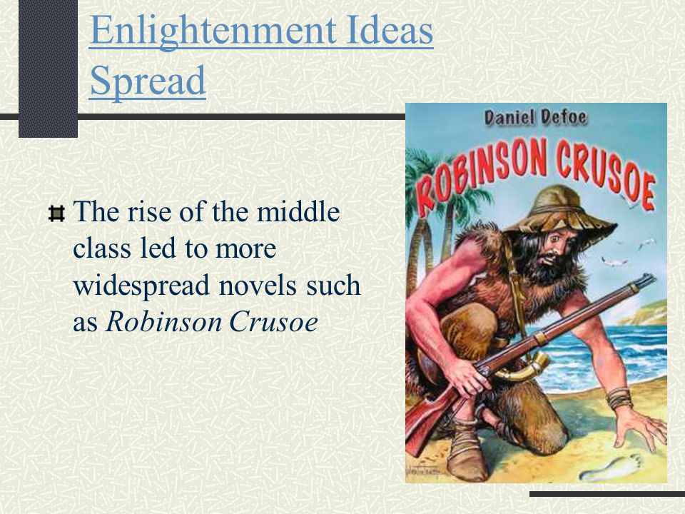 S E C T I O N 2 Enlightenment Ideas Spread The rise of the middle class led to more widespread novels such as Robinson Crusoe
