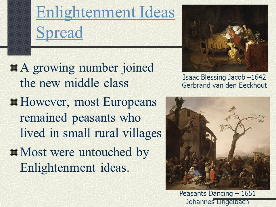 S E C T I O N 2 Enlightenment Ideas Spread A growing number joined the new middle class However, most Europeans remained peasants who lived in small r