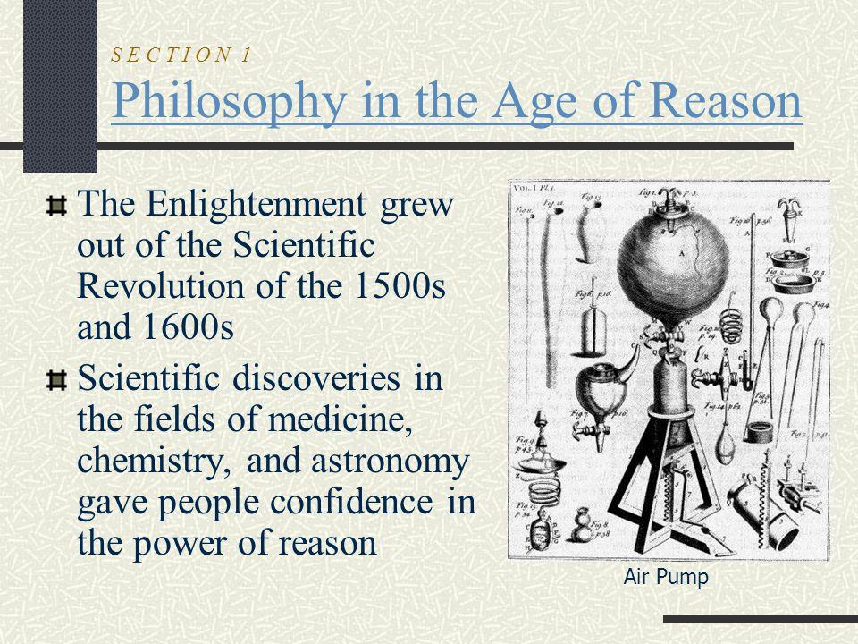 S E C T I O N 1 Philosophy in the Age of Reason French thinker, Baron de Montesquieu, studied the governments of Europe.