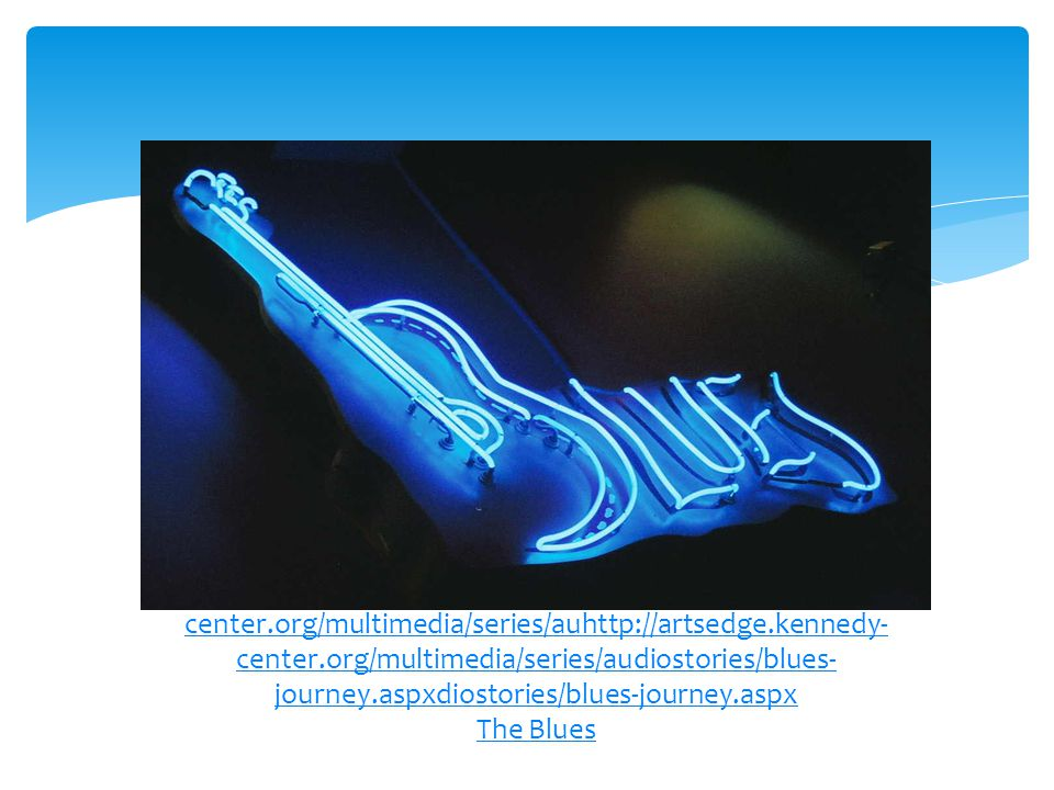 http://artsedge.kennedy- center.org/multimedia/series/auhttp://artsedge.kennedy- center.org/multimedia/series/audiostories/blues- journey.aspxdiostories/blues-journey.aspx The Blues