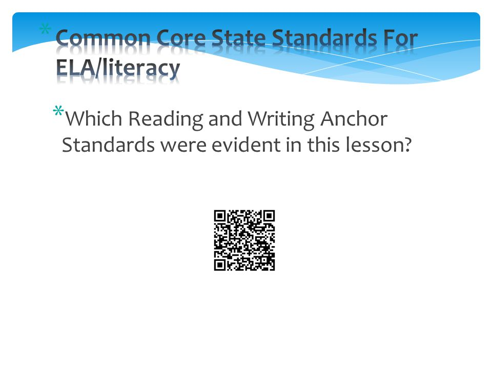 * Which Reading and Writing Anchor Standards were evident in this lesson?