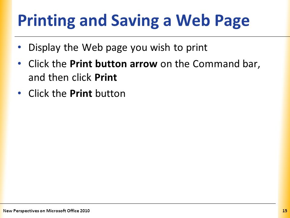 XP Printing and Saving a Web Page Display the Web page you wish to print Click the Print button arrow on the Command bar, and then click Print Click t