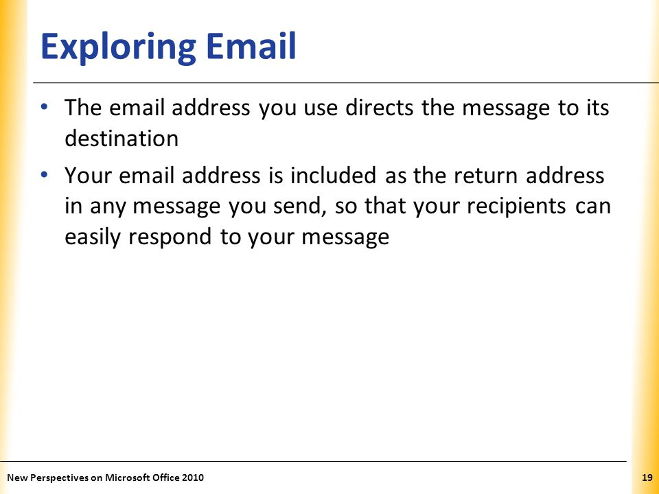 XP Exploring Email The email address you use directs the message to its destination Your email address is included as the return address in any messag