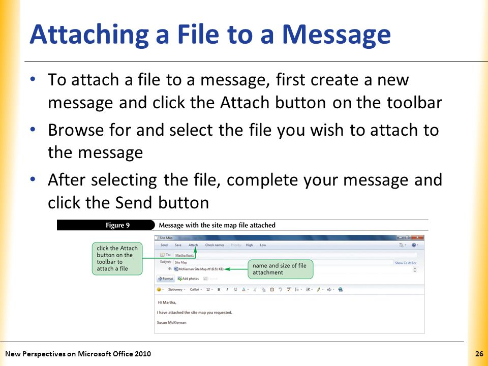 XP Attaching a File to a Message To attach a file to a message, first create a new message and click the Attach button on the toolbar Browse for and s
