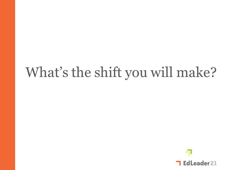 What's the shift you will make?