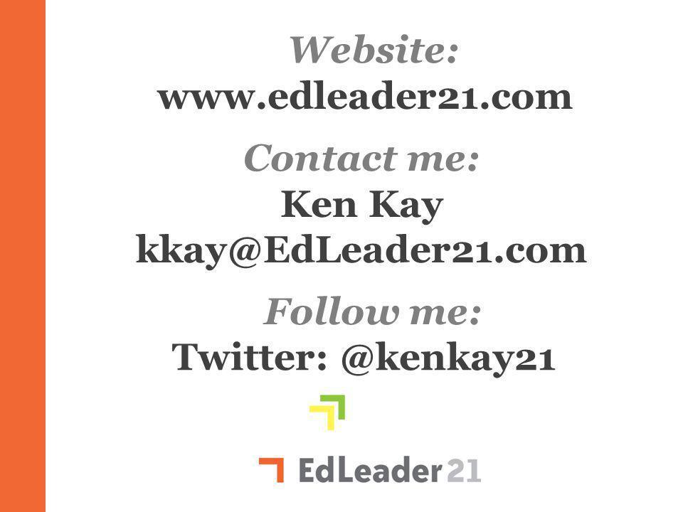 Ken Kay kkay@EdLeader21.com Twitter: @kenkay21 Ll Contact me: Follow me: Website: www.edleader21.com