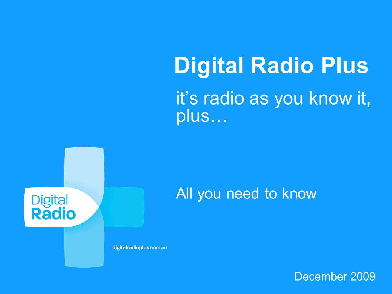 December 2009 Digital Radio Plus All you need to know it's radio as you know it, plus…