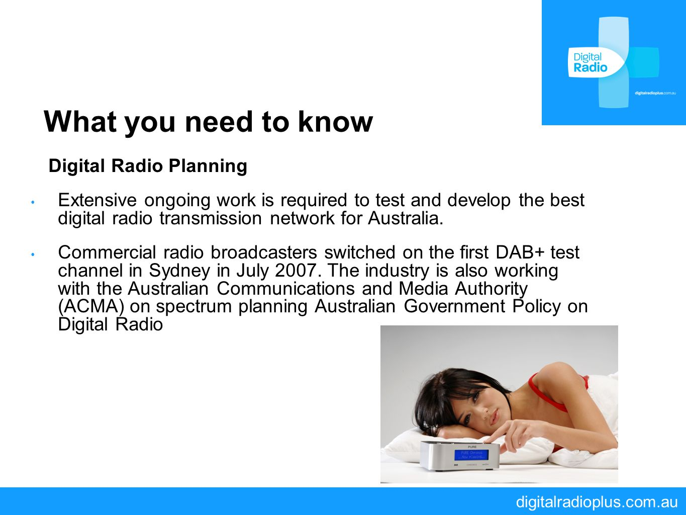 digitalradioplus.com.au What you need to know Digital Radio Planning Extensive ongoing work is required to test and develop the best digital radio tra
