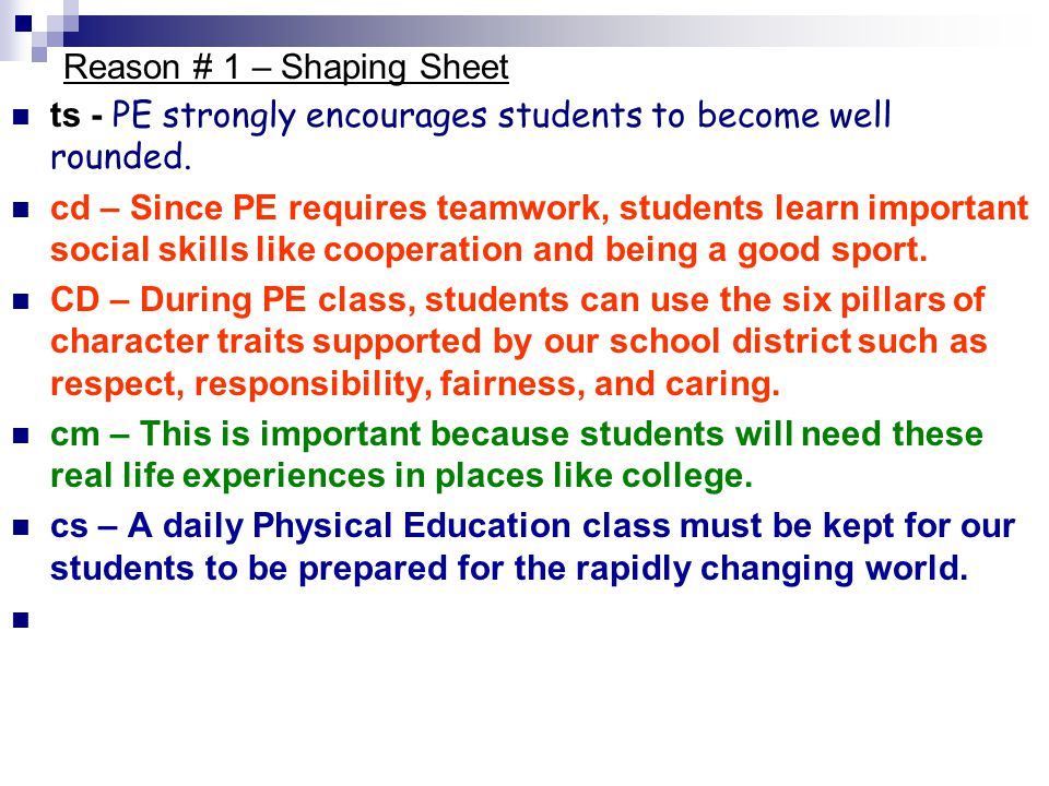 Reason # 1 – Shaping Sheet ts - PE strongly encourages students to become well rounded. cd – Since PE requires teamwork, students learn important soci