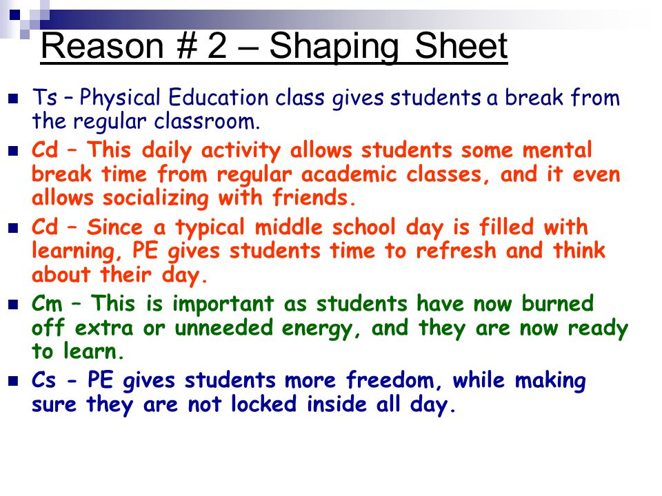 Reason # 2 – Shaping Sheet Ts – Physical Education class gives students a break from the regular classroom. Cd – This daily activity allows students s