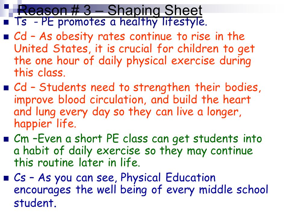 Reason # 3 – Shaping Sheet Ts - PE promotes a healthy lifestyle. Cd – As obesity rates continue to rise in the United States, it is crucial for childr