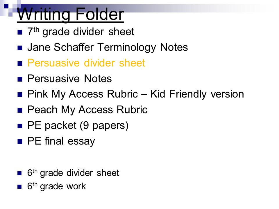 Writing Folder 7 th grade divider sheet Jane Schaffer Terminology Notes Persuasive divider sheet Persuasive Notes Pink My Access Rubric – Kid Friendly