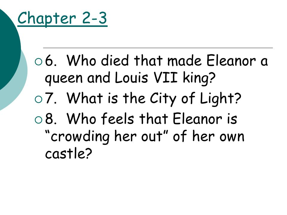 Chapter 2-3  6. Who died that made Eleanor a queen and Louis VII king.