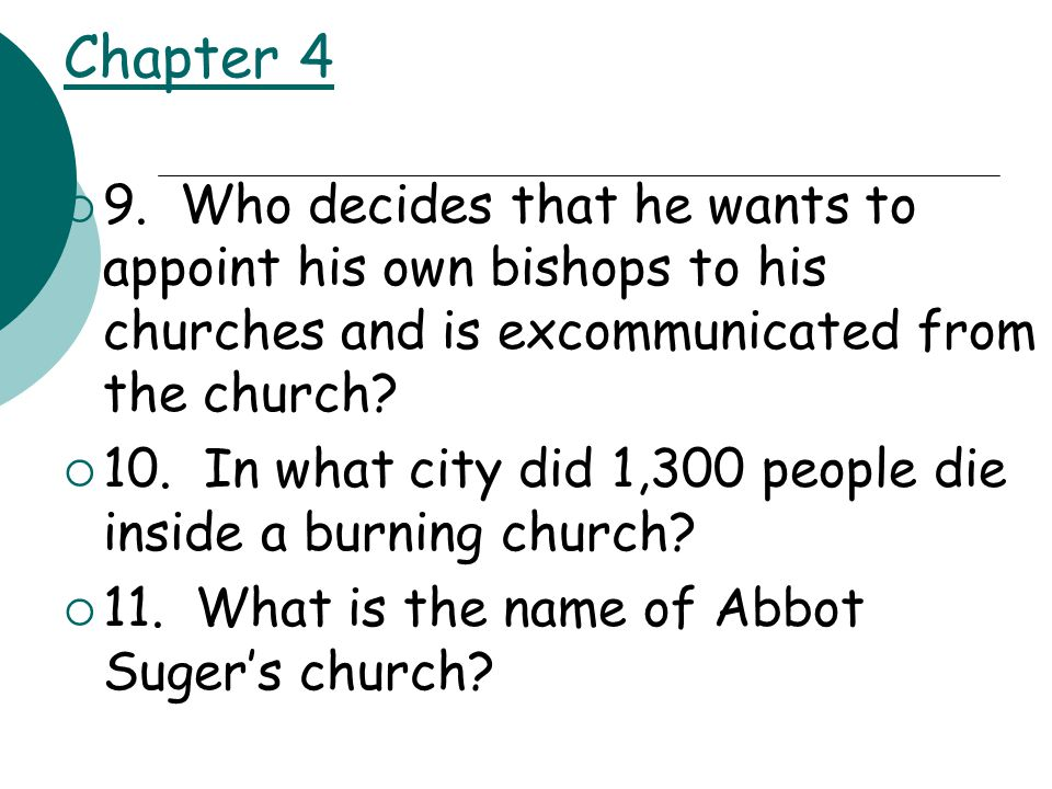 Chapter 4  9. Who decides that he wants to appoint his own bishops to his churches and is excommunicated from the church?  10. In what city did 1,30