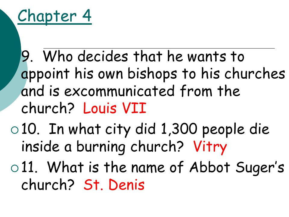 Chapter 4  9. Who decides that he wants to appoint his own bishops to his churches and is excommunicated from the church? Louis VII  10. In what cit