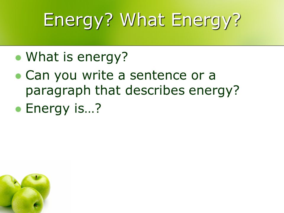 Energy. What Energy. What is energy.