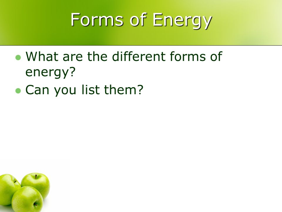 Forms of Energy What are the different forms of energy Can you list them