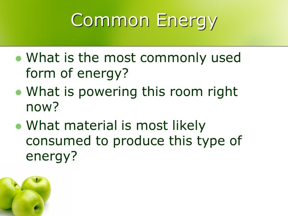 Common Energy What is the most commonly used form of energy.