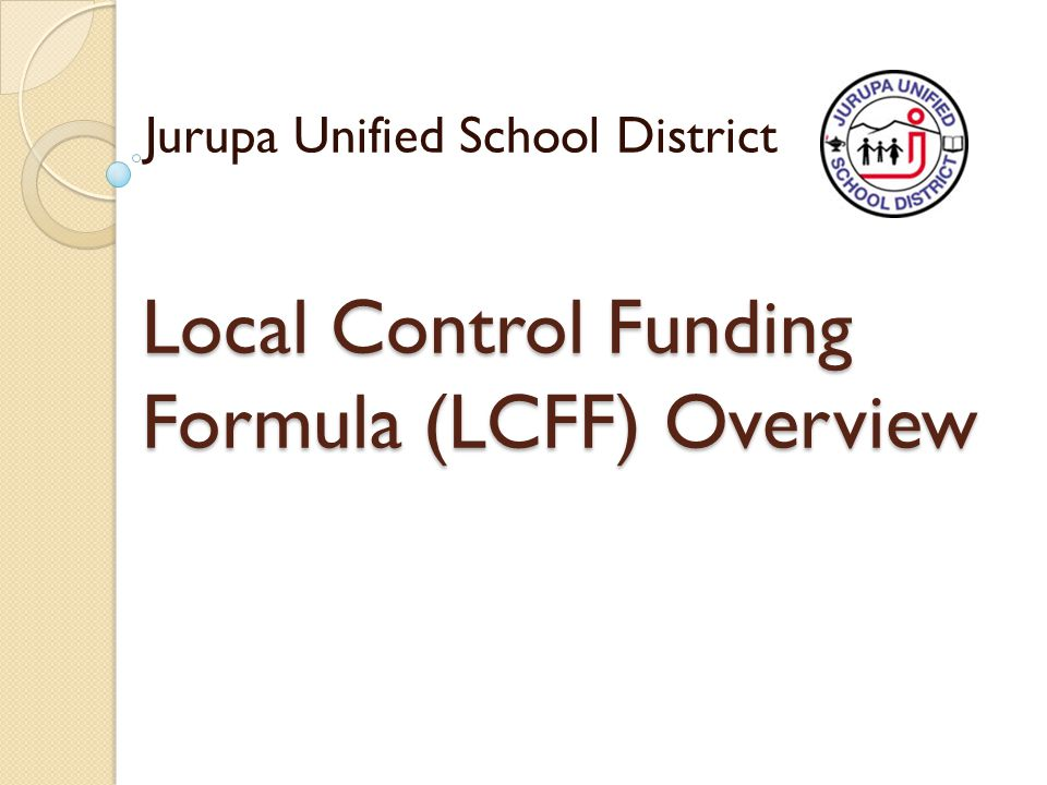 Local Control Funding Formula (LCFF) Overview Jurupa Unified School District