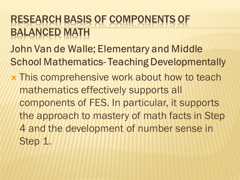 John Van de Walle; Elementary and Middle School Mathematics- Teaching Developmentally  This comprehensive work about how to teach mathematics effectively supports all components of FES.