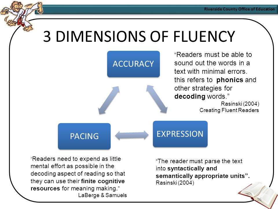 Riverside County Office of Education 15 When the reader focuses all of his/her attention on word recognition, it drains cognitive resources, thereby leaving little room for comprehension.