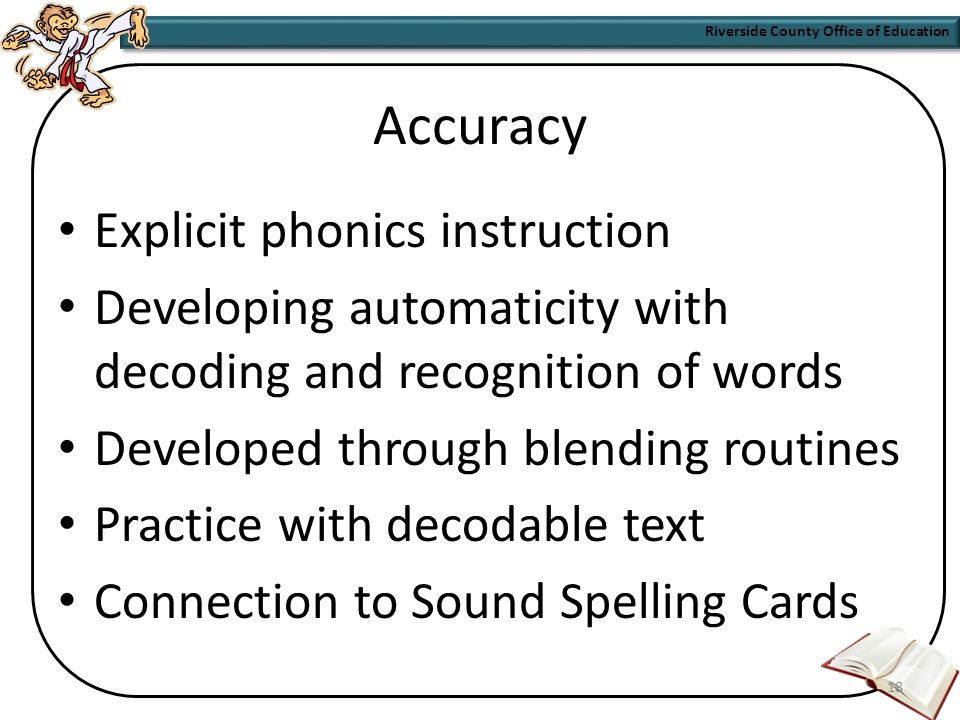 Riverside County Office of Education 17 Go APE The Three Dimensions of Fluency Accuracy Pacing Expression