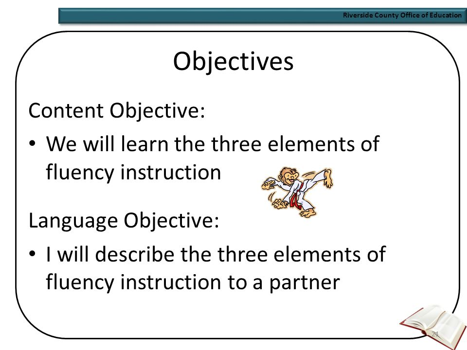 Riverside County Office of Education 20 Expression Prosody-the music of language Explicit instruction and modeling on how to read text with appropriate expression Daily practice Focus on different aspects of expression – Pausing, Phrasing – Inflection – Cadence
