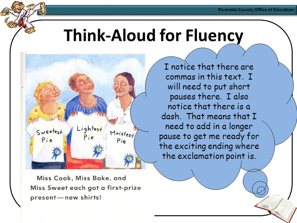 Riverside County Office of Education 25 How do I directly teach fluency.