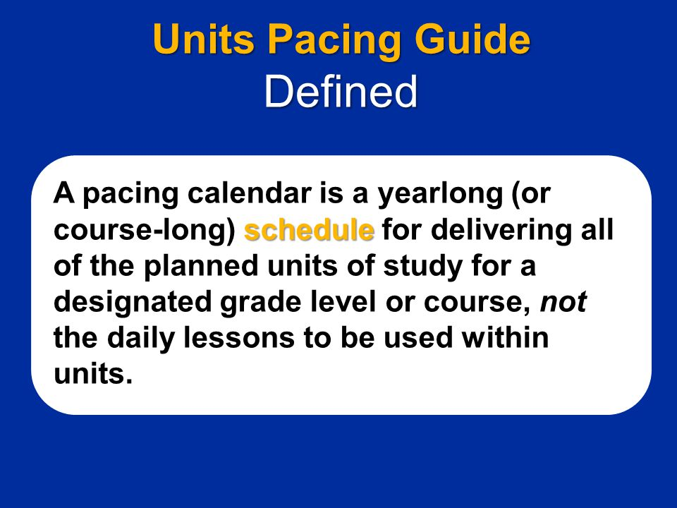 schedule A pacing calendar is a yearlong (or course-long) schedule for delivering all of the planned units of study for a designated grade level or co